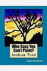 "Who Says You Can't Paint?  ""Joshua Tree"": Joshua Tree Kindle Edition"