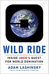 Wild Ride: Inside Uber's Quest for World Domination Kindle Edition