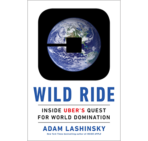 Amazon Com Wild Ride Inside Uber S Quest For World Domination Ebook Lashinsky Adam Kindle Store