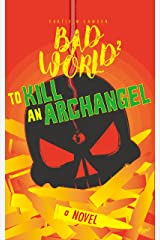 To Kill an Archangel: Bad World 2 Kindle Edition