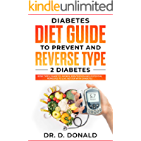 Diabetes Diet Guide to Prevent and Reverse Type 2 Diabetes: How type 2 diabetes works: prevention and potential remedies to live better with diabetes (English Edition)