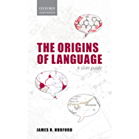 Origins of Language: A Slim Guide (Oxford Linguistics)