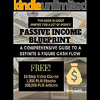 PASSIVE INCOME BLUEPRINT: A Comprehensive Guide to a Definite 6-Figure Cash Flow (Make Money Online, Affiliate Marketing, SEO, Web Traffic, Private Label,  Google AdSense)