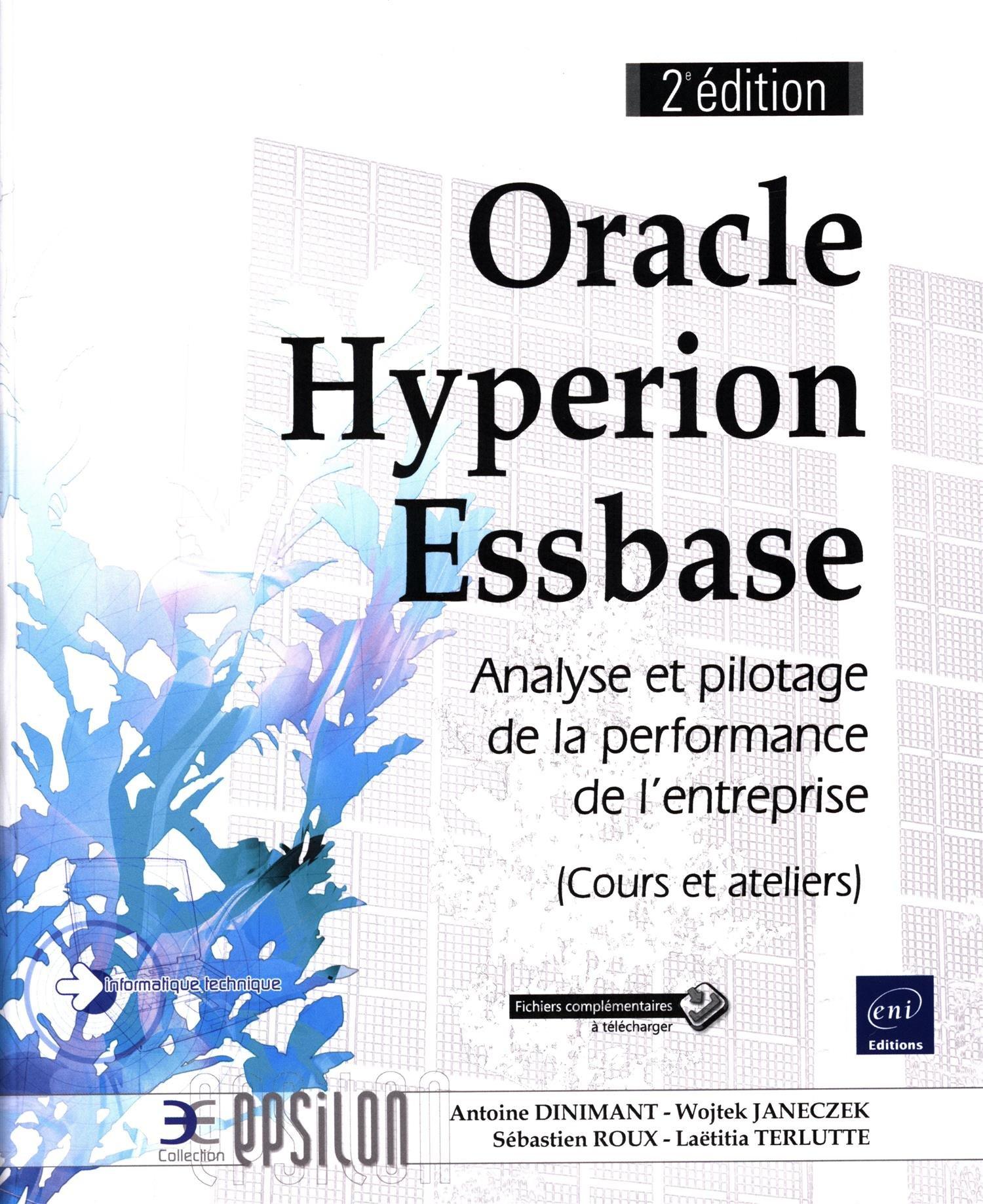 Oracle Hyperion Essbase - Maîtrisez l'univers de l'analyse et du pilotage de la performance (Cours et Ateliers) (2e édition) Broché – 12 octobre 2016 Wojtek JANECZEK Antoine DINIMANT Editions ENI 2409000320