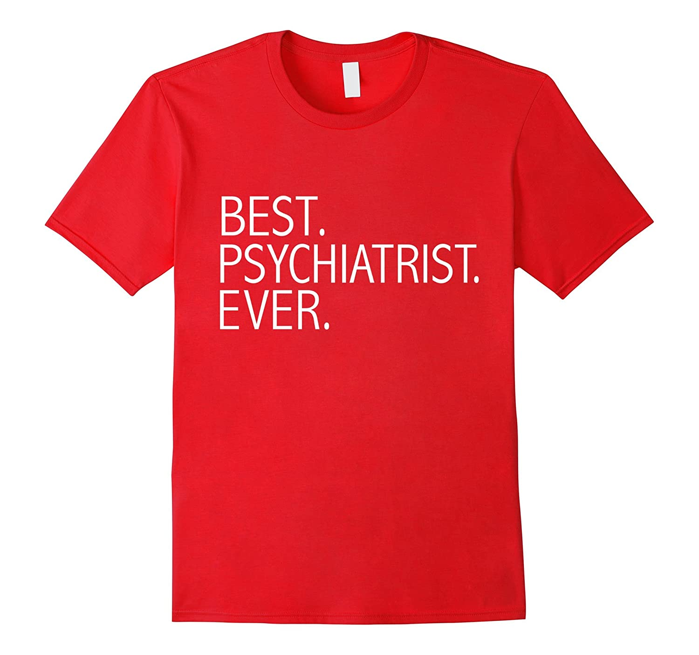 Best Psychiatrist Ever Funny T-shirt Medical School Graduate-TD