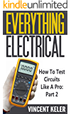 Everything Electrical How To Test Circuits Like A Pro Part 2 (English Edition)