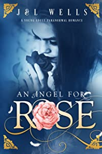 An Angel For Rose (A Young Adult Paranormal Romance Book 2)