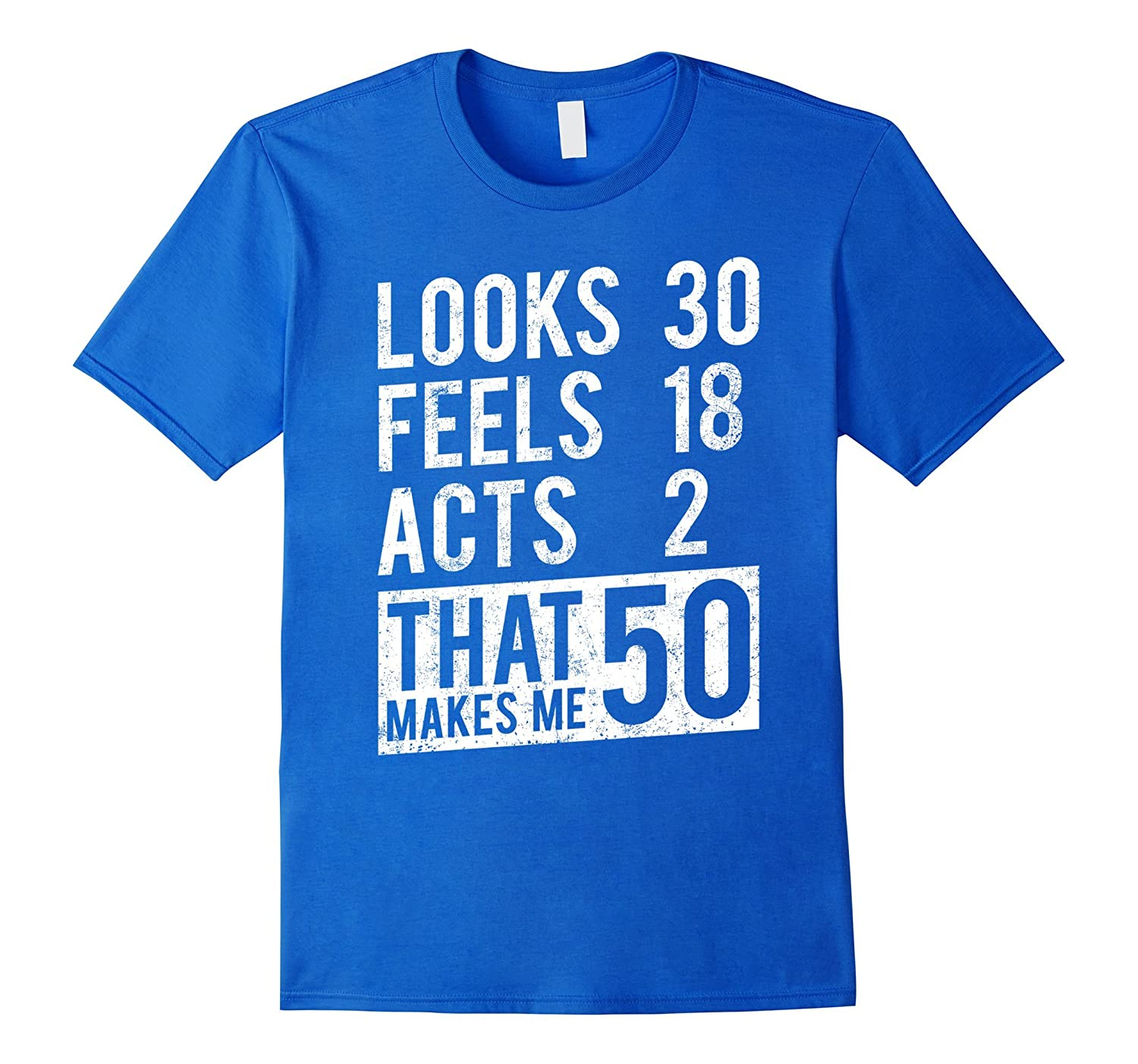50 Years Old Looks 30 Feels 18 Acts 2 That Makes Me 50 Shirt-TH