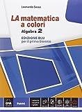 La matematica a colori. Algebra. Ediz. blu. Per le Scuole superiori. Con e-book. Con espansione online: 2