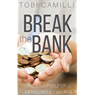 Break The Bank!: How to Free Yourself From Limiting Money Beliefs