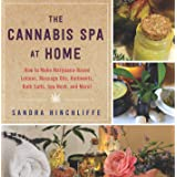 The Cannabis Spa at Home: How to Make Marijuana-Infused Lotions, Massage Oils, Ointments, Bath Salts, Spa Nosh, and More (Eng