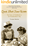 Quick, Boil Some Water: The Story of Childbirth in Our Grandmothers' Day: Volume 1