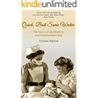 Quick Boil Some Water: The Story of Childbirth in our Grandmother's Day