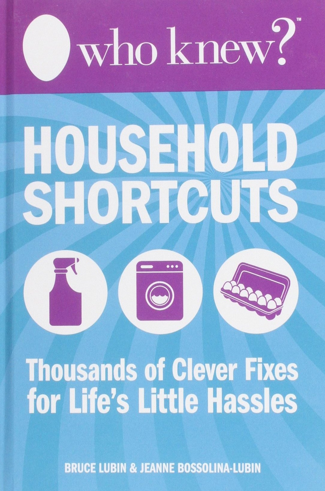 Household Shortcuts: Thousands of Clever Fixes for Life's Little Hassles:  Bruce Lubin, Jeanne Bossolina-lubin: 9780988326477: Amazon.com: Books