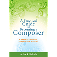 A Practical Guide to Becoming a Composer: A wealth of advice, tips, strategies, and examples book cover