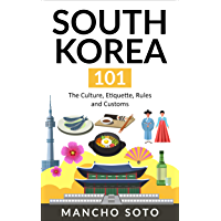 SOUTH KOREA 101: The Culture, Etiquette, Rules and Customs (English Edition)