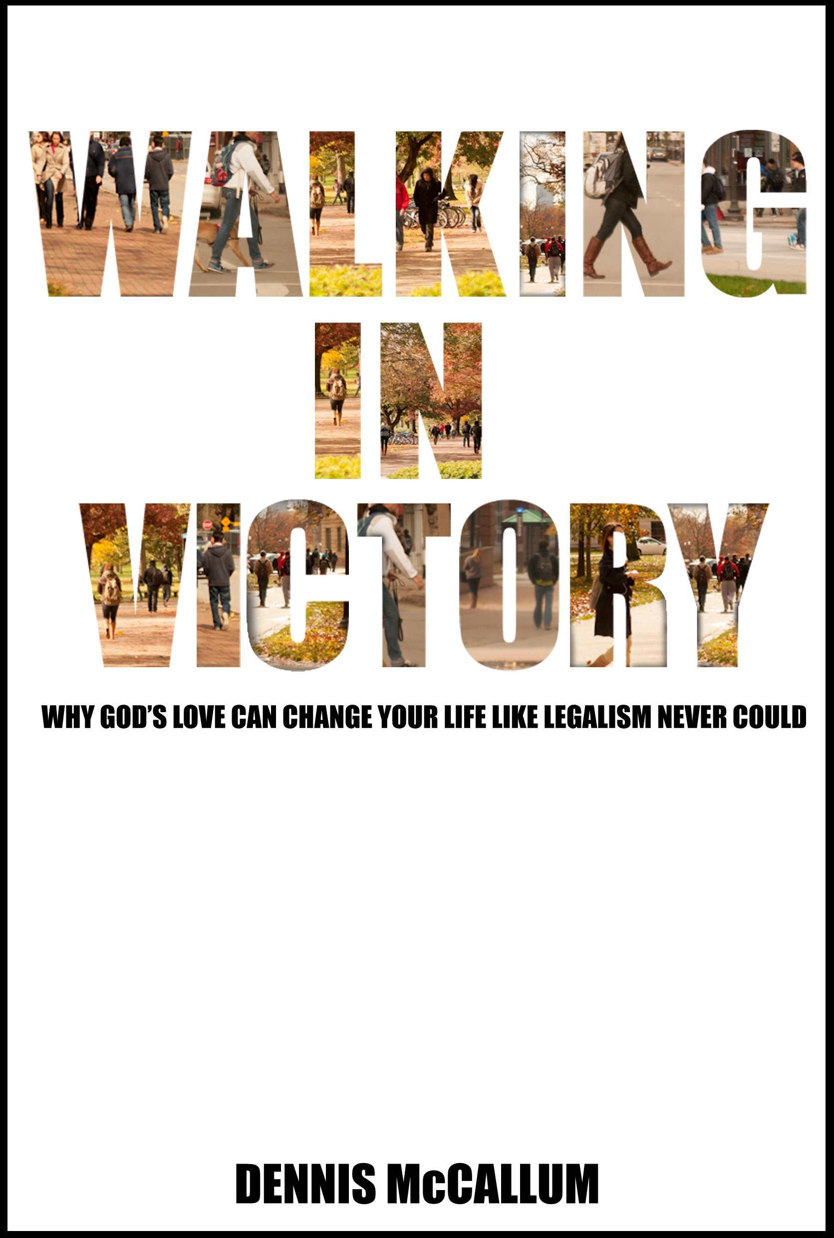 Walking in Victory Why God s love can change your life like