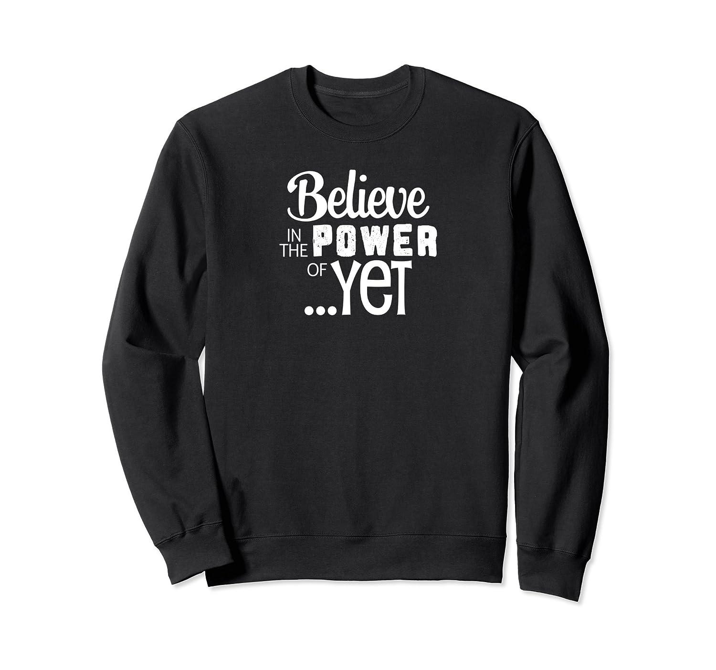 Believe in the Power of Yet Sweatshirt-ln