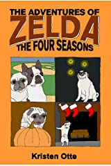 The Adventures of Zelda: The Four Seasons (Zelda Pug, #4) Kindle Edition