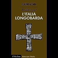 Andare per l'Italia longobarda (Ritrovare L'Italia)