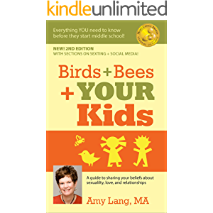 Birds + Bees + YOUR Kids: A Guide to Sharing Your Beliefs about Sexuality, Love, and Relationships