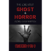 Box Set - The Greatest Ghost and Horror Stories Ever Written: volumes 1 to 7 (100+ authors & 200+ stories) (English Edition)