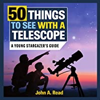 50 Things To See With A Telescope: A Young