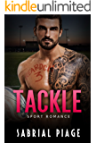 Sports Romance: Tackle : A Bad Boy Rugby Romance (A Bad boy Billionaire Sports Romance)