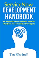 ServiceNow Development Handbook (Old): A compendium of pro-tips, guidelines, and best practices for ServiceNow developers Kindle Edition