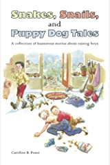 Snakes, Snails, and Puppy Dog Tales: A collection of humorous stories about raising boys Kindle Edition