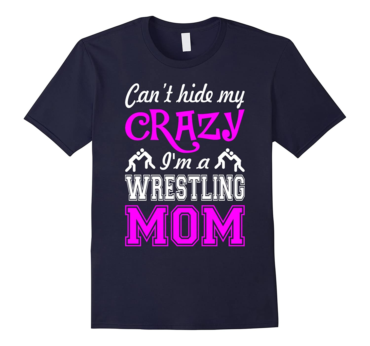 Cant Hide My Crazy Im A Wrestling Mom T shirt-TH
