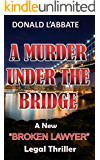 A MURDER UNDER THE BRIDGE (Broken Lawyer Book 2)