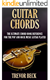 Guitar Chords: The Ultimate Chord Book Reference for the Pop and Rock Music Guitar Player (INCLUDING OVER 120 CHORD DIAGRAMS)