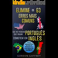 Elimine os 63 Erros Mais Comuns que as Pessoas que Falam Português Cometem em Inglês: Aprenda Gramática, Melhore sua Pronúncia e Conversação Rápido!