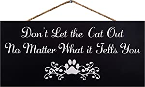 JennyGems Don't Let The Cat Out No Matter What It Tells You | Cat Signs Home Decor | Cat Lover Decor | Funny Cat Signs | Cat Lover Gifts | Funny Cat | Made in USA