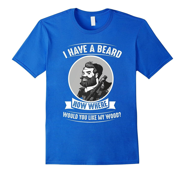 I have a beard now where would you like my wood T-Shirt