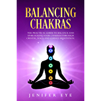 Balancing Chakras: The Practical Guide to Balance and Unblocking Your Chakras Through Crystal, Yoga and Guided Meditation (English Edition)