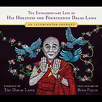 The Extraordinary Life of His Holiness the Fourteenth Dalai Lama: An Illuminated Journey (English Edition)