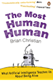 The Most Human Human: A Defence of Humanity in the Age of the Computer: What Artificial Intelligence Teaches Us About Being Alive