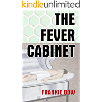 The Fever Cabinet: An abandoned hospital, an antique contrivance, and a very modern murder (Professor Molly Mysteries Book 9)