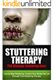 Stuttering - The Ultimate Stuttering Cure: How To Stop Stuttering, Control Your Stutter For Life Through Free Stuttering Therapy (Stutterer, Stuttering Cure, Stuttering Free) (English Edition)