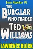 The Burglar Who Traded Ted Williams (Bernie Rhodenbarr Book 6)