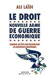 Le Droit, nouvelle arme de guerre économique: Comment les Etats-Unis déstabilisent les entreprises européennes (Essais sciences humaines et politiques)