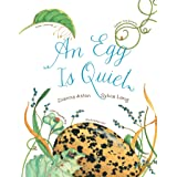 An Egg Is Quiet (Nature Books)