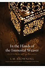 In the Hands of the Immortal Weaver: Poems of Sacredness and Belonging Kindle Edition