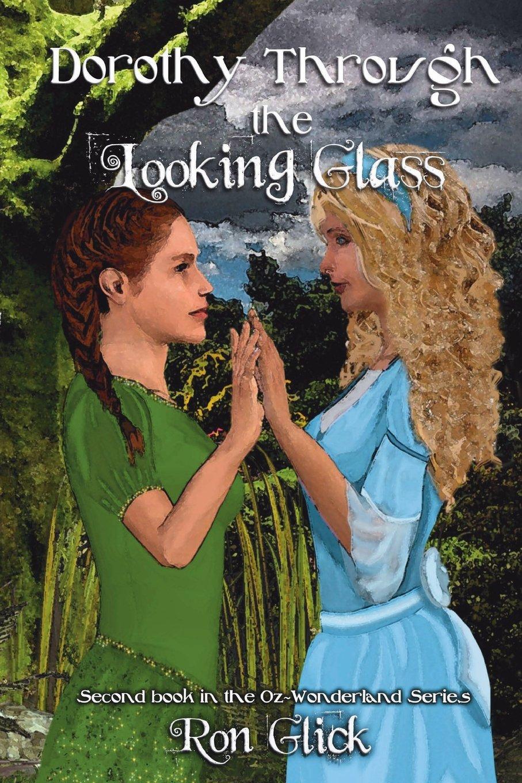 Dorothy Through the Looking Glass Oz-Wonderland Book 2 ...