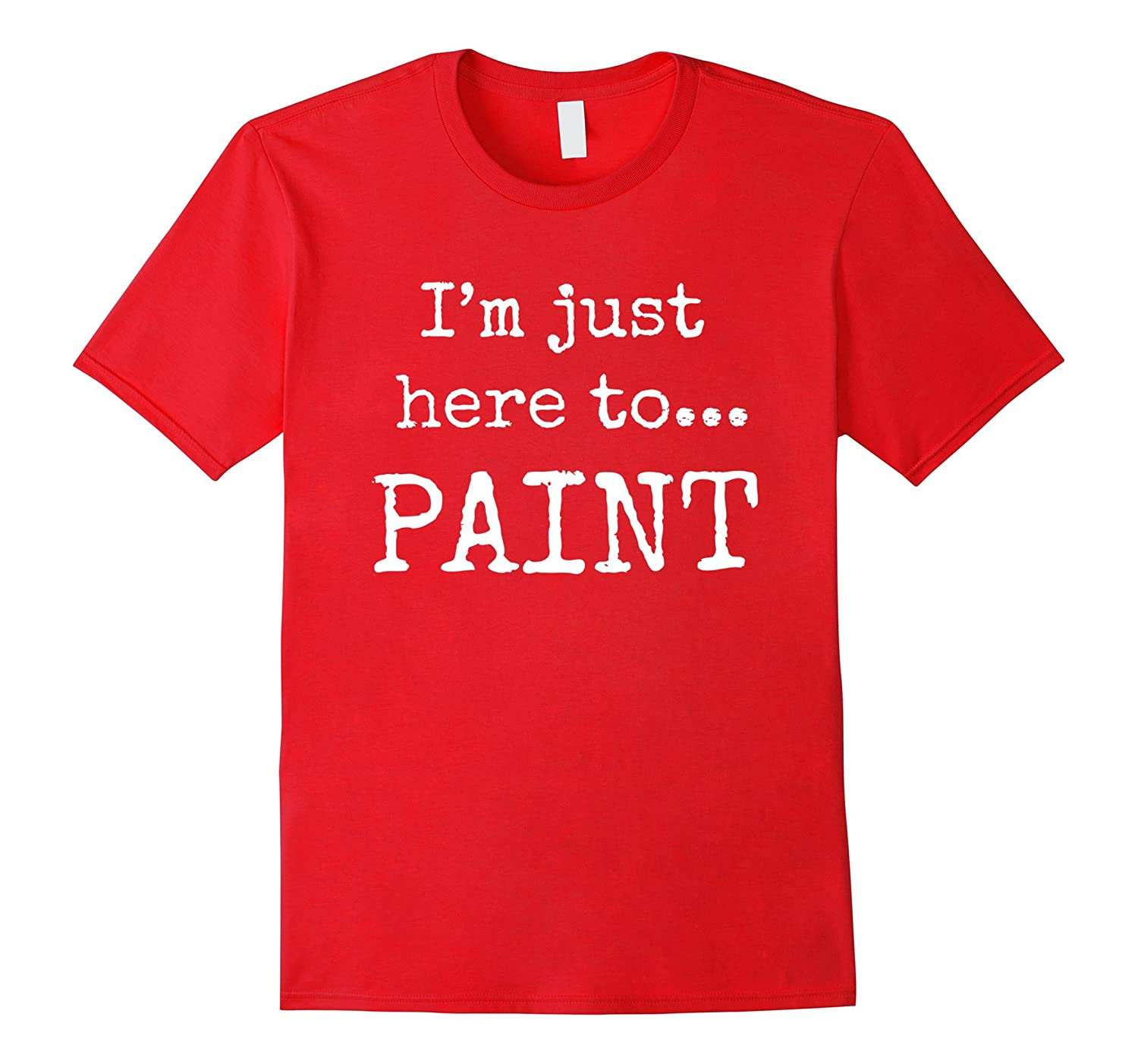 Cool Painting T Shirts. Gifts for Painters. Here to Paint.-FL