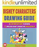 Disney Character Drawing Guide: A Clear & Easy Guide To Drawing 21 Amazing Disney Characters Successfully.