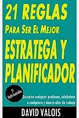 21 Reglas para convertirte en el mejor Estratega y Planificador. Resuelve cualquier problema, adelántate a cualquiera y ahorra años de trabajo. (Spanish Edition) Kindle Edition