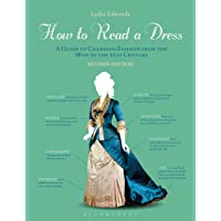 How to Read a Dress: A Guide to Changing Fashion from the 16th to the 21st Century